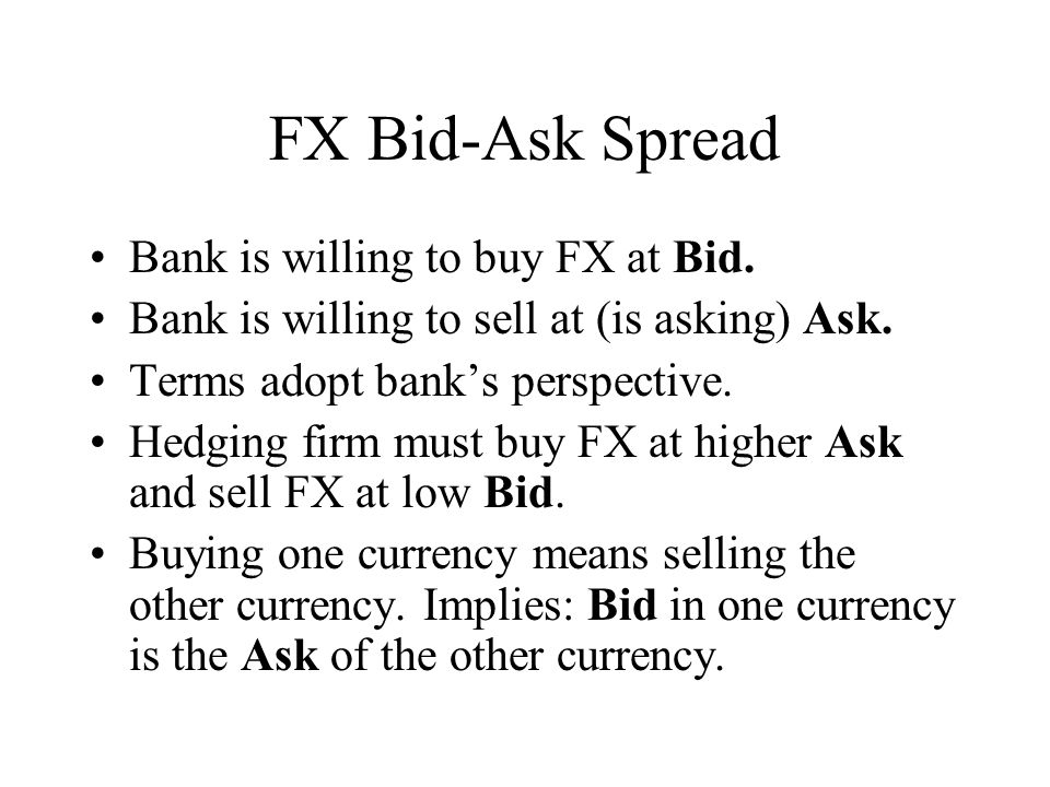 FX Bid-Ask Spread Bank is willing to buy FX at Bid.
