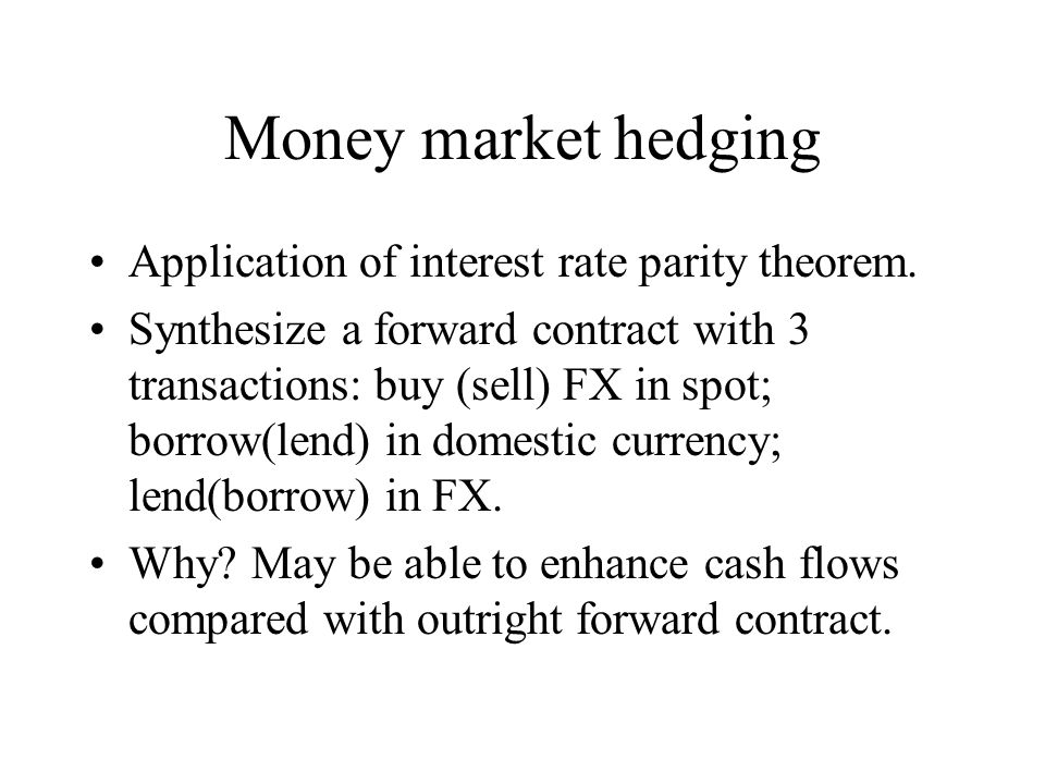 Money market hedging Application of interest rate parity theorem.
