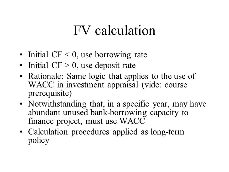 FV calculation Initial CF < 0, use borrowing rate