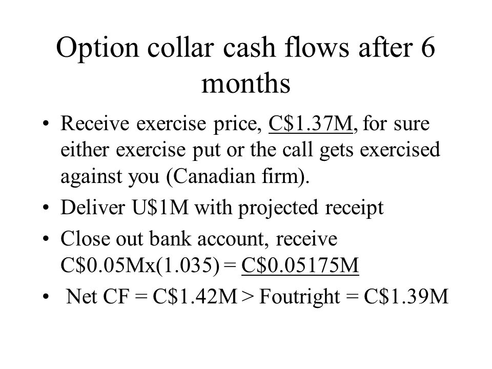 Option collar cash flows after 6 months
