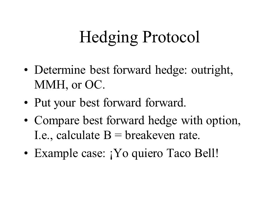 Hedging Protocol Determine best forward hedge: outright, MMH, or OC.