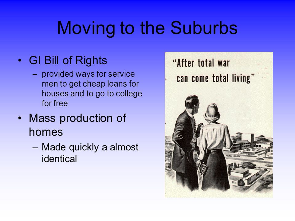 Moving to the Suburbs GI Bill of Rights Mass production of homes