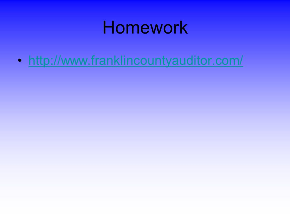 Homework http://www.franklincountyauditor.com/