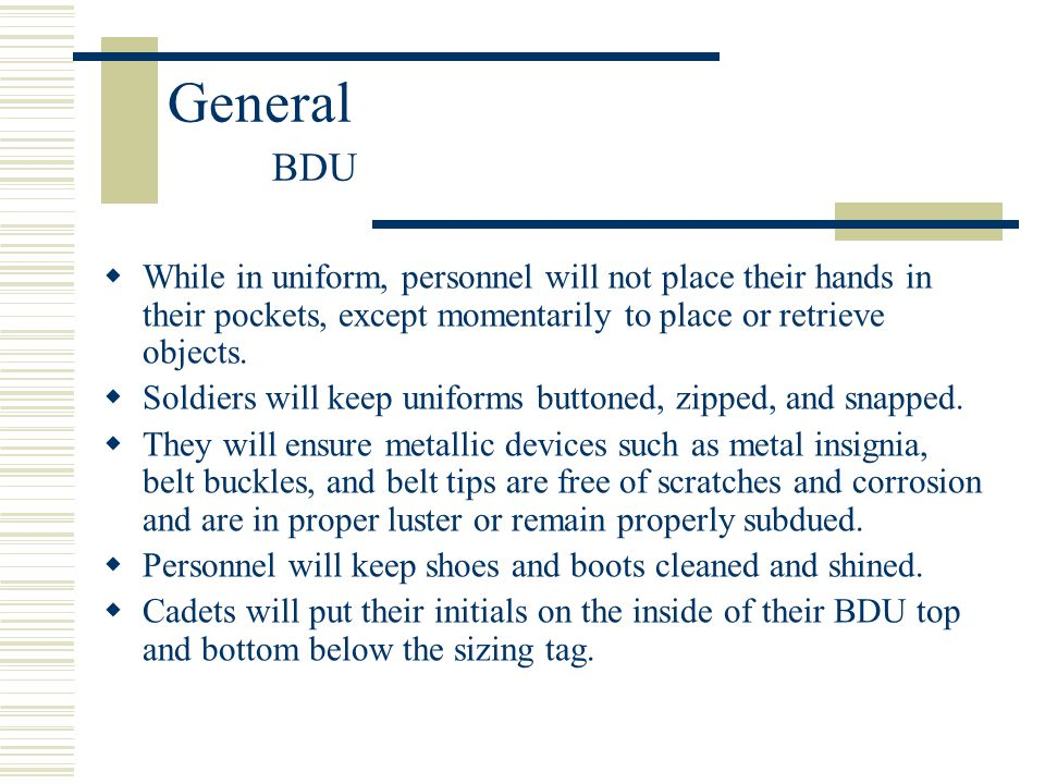 General BDU While in uniform, personnel will not place their hands in their pockets, except momentarily to place or retrieve objects.