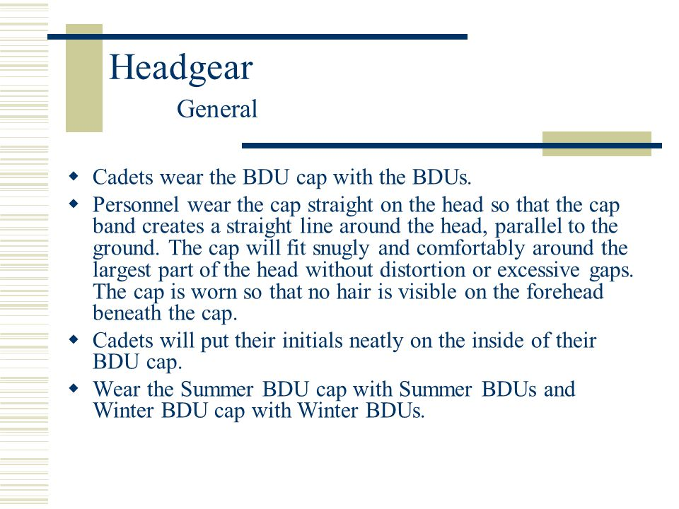 Headgear General Cadets wear the BDU cap with the BDUs.