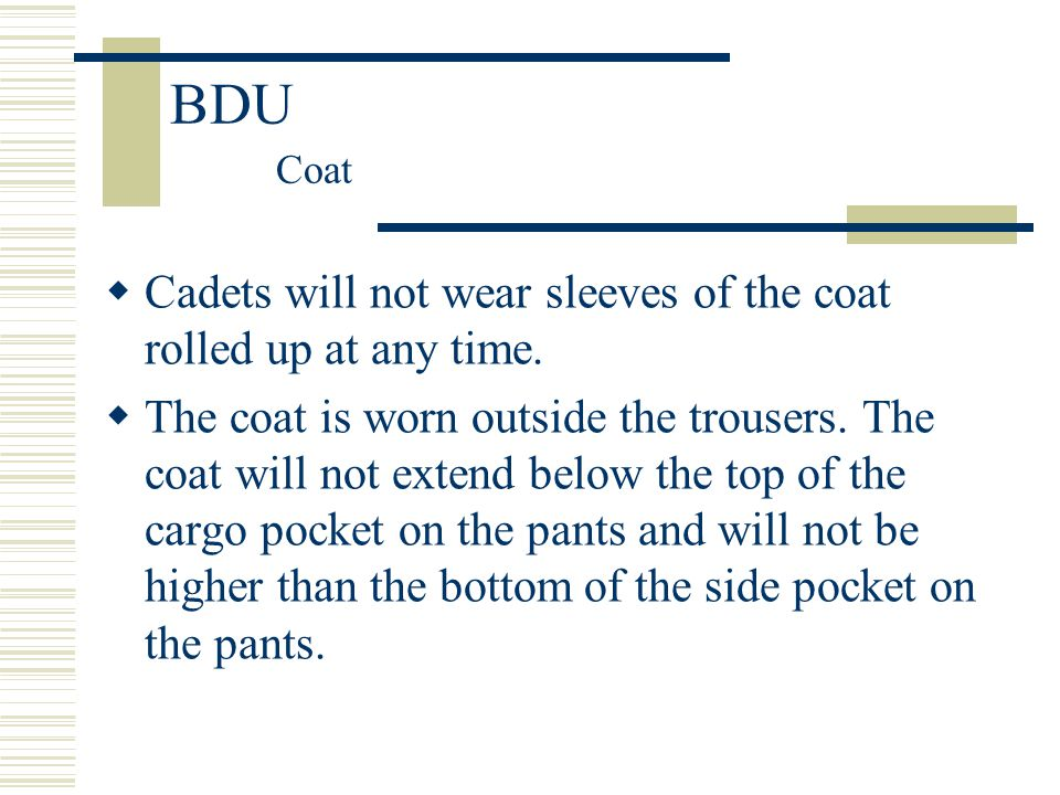 BDU Coat Cadets will not wear sleeves of the coat rolled up at any time.