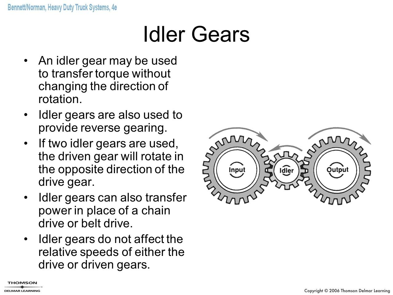 Idler Gears An idler gear may be used to transfer torque without changing the direction of rotation.