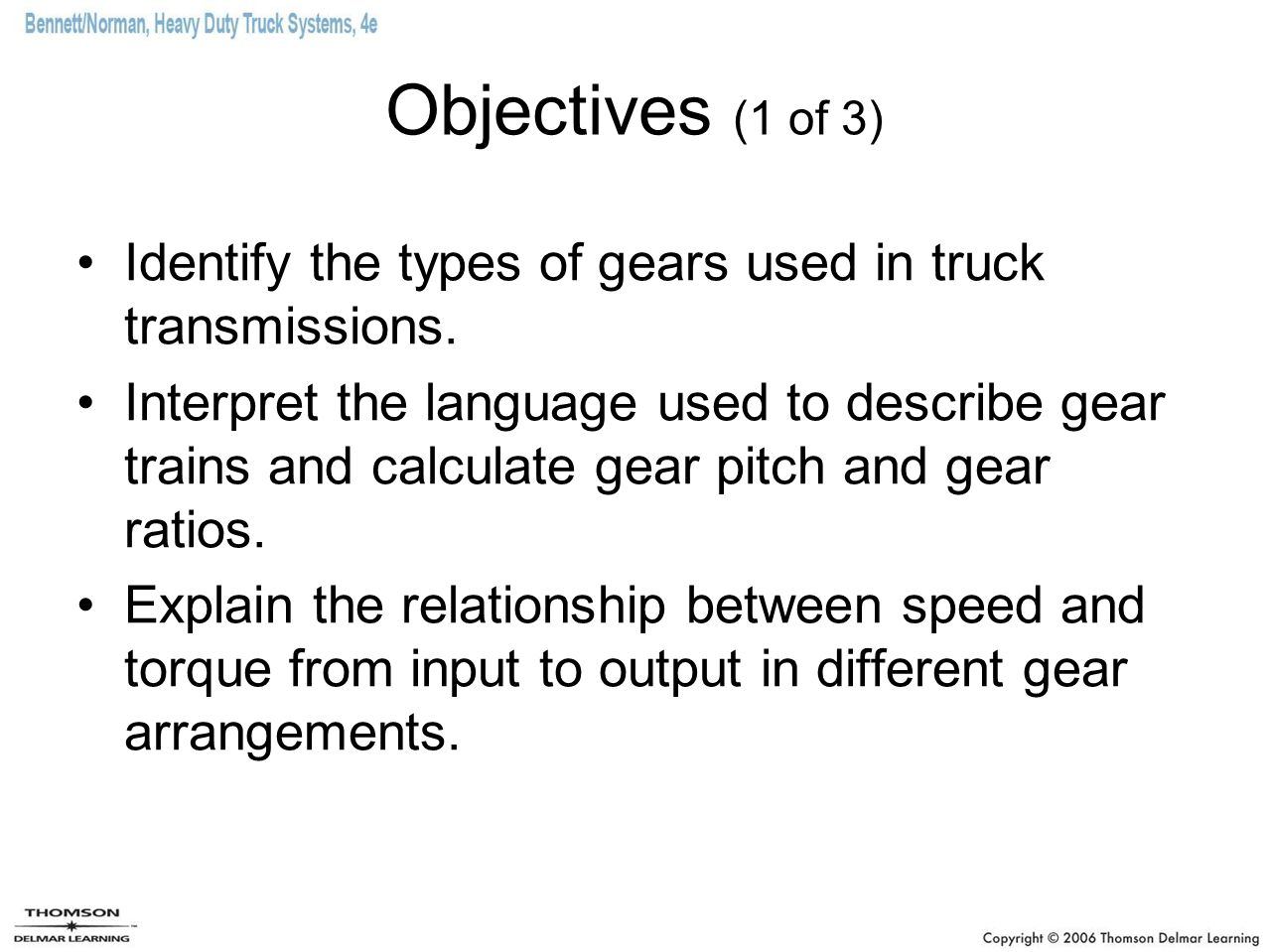 Objectives (1 of 3) Identify the types of gears used in truck transmissions.