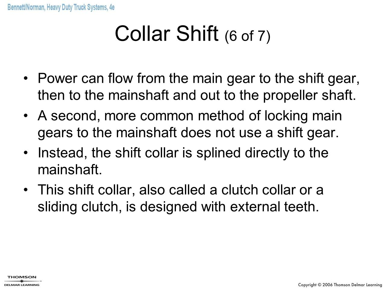 Collar Shift (6 of 7) Power can flow from the main gear to the shift gear, then to the mainshaft and out to the propeller shaft.