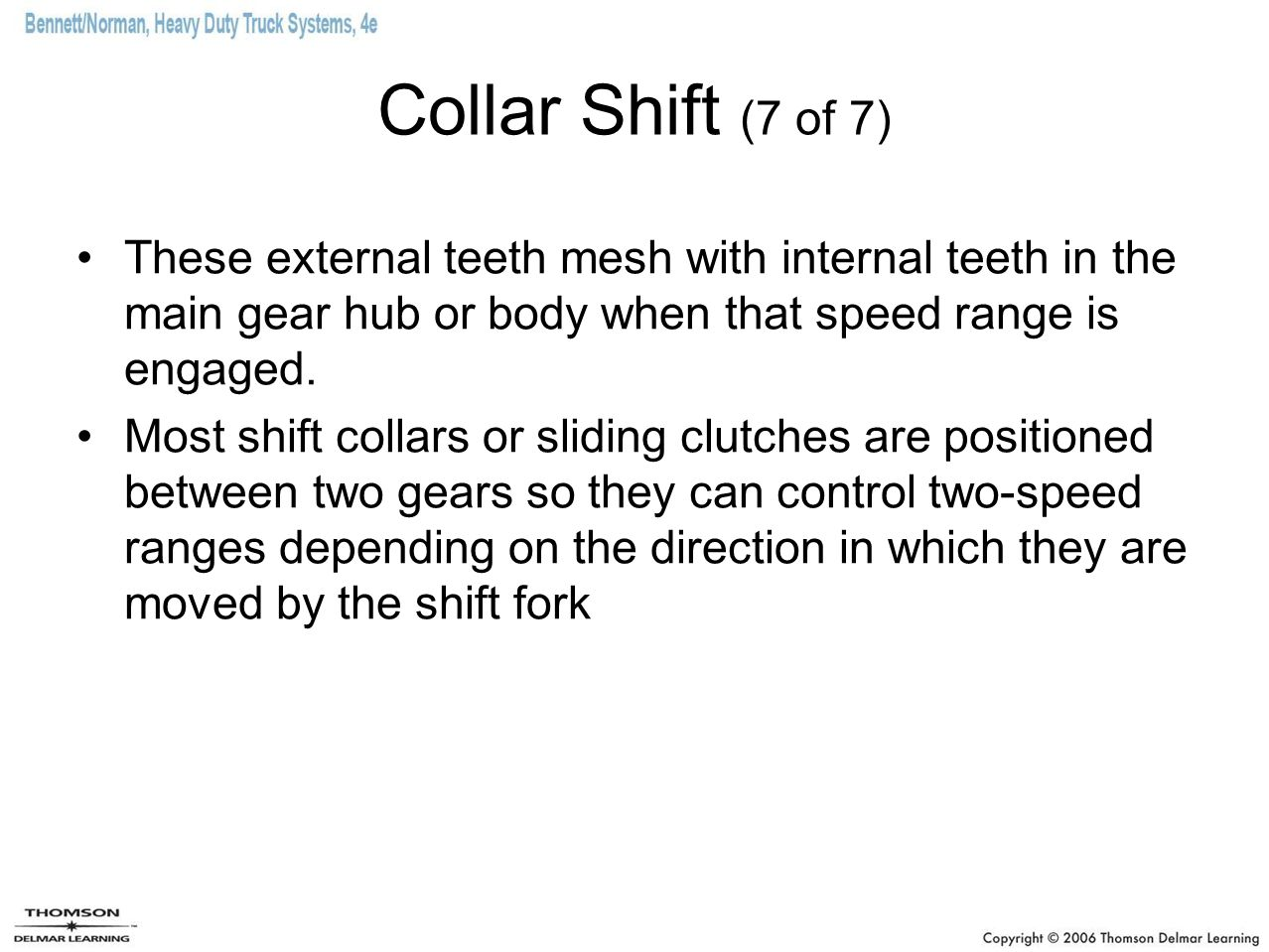 Collar Shift (7 of 7) These external teeth mesh with internal teeth in the main gear hub or body when that speed range is engaged.