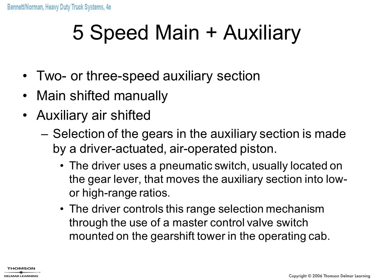 5 Speed Main + Auxiliary Two- or three-speed auxiliary section