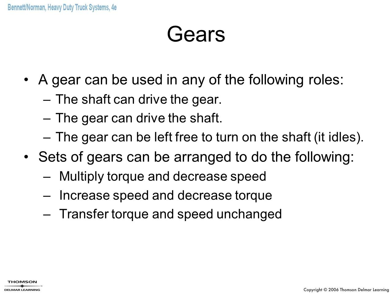 Gears A gear can be used in any of the following roles:
