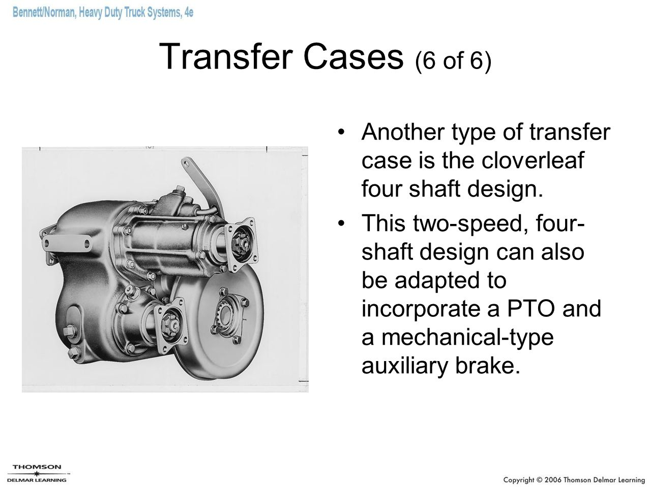 Transfer Cases (6 of 6) Another type of transfer case is the cloverleaf four shaft design.