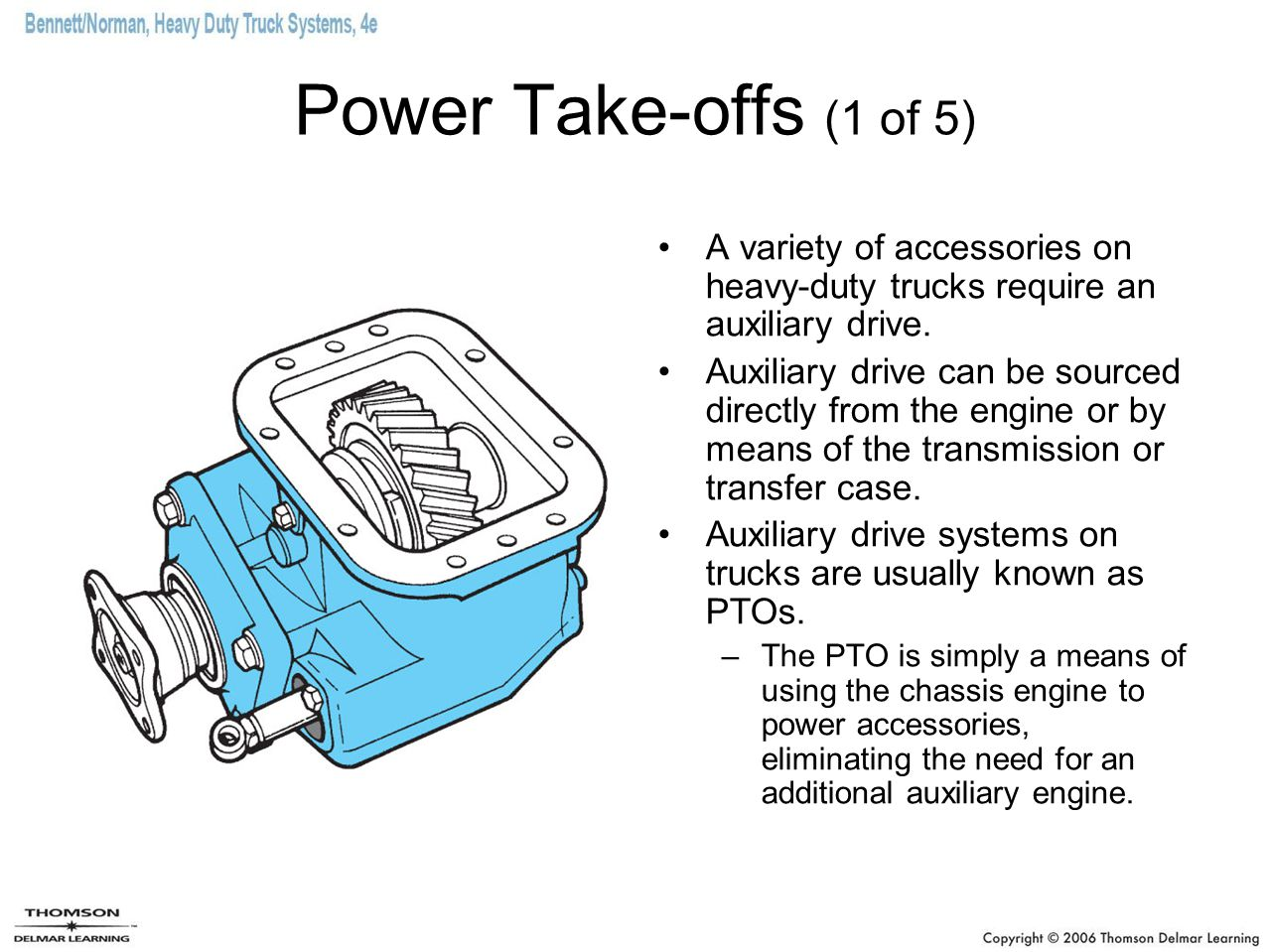 Power Take-offs (1 of 5) A variety of accessories on heavy-duty trucks require an auxiliary drive.
