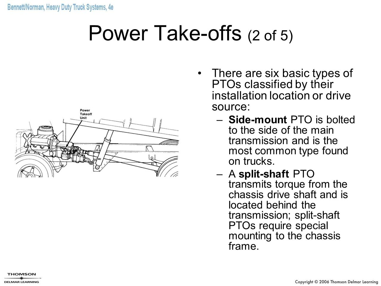 Power Take-offs (2 of 5) There are six basic types of PTOs classified by their installation location or drive source: