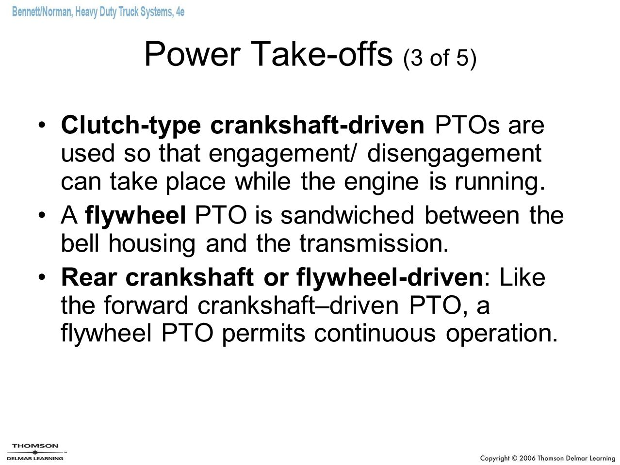 Power Take-offs (3 of 5) Clutch-type crankshaft-driven PTOs are used so that engagement/ disengagement can take place while the engine is running.