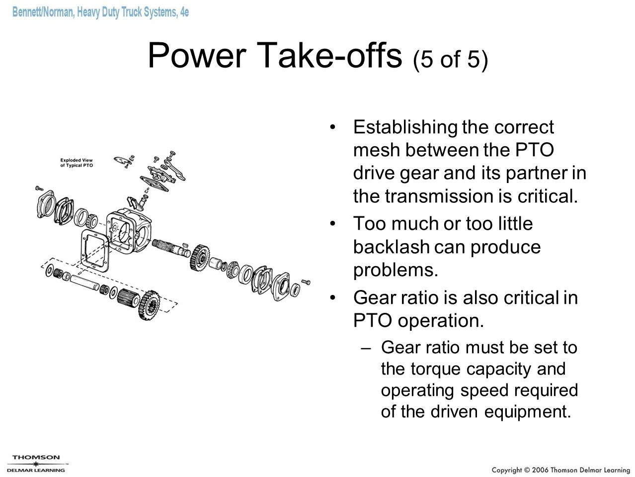 Power Take-offs (5 of 5) Establishing the correct mesh between the PTO drive gear and its partner in the transmission is critical.