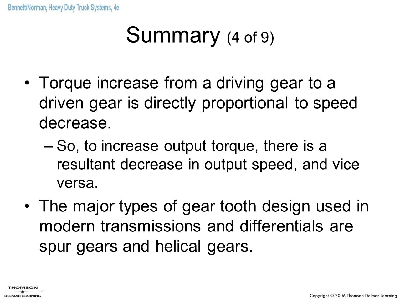 Summary (4 of 9) Torque increase from a driving gear to a driven gear is directly proportional to speed decrease.