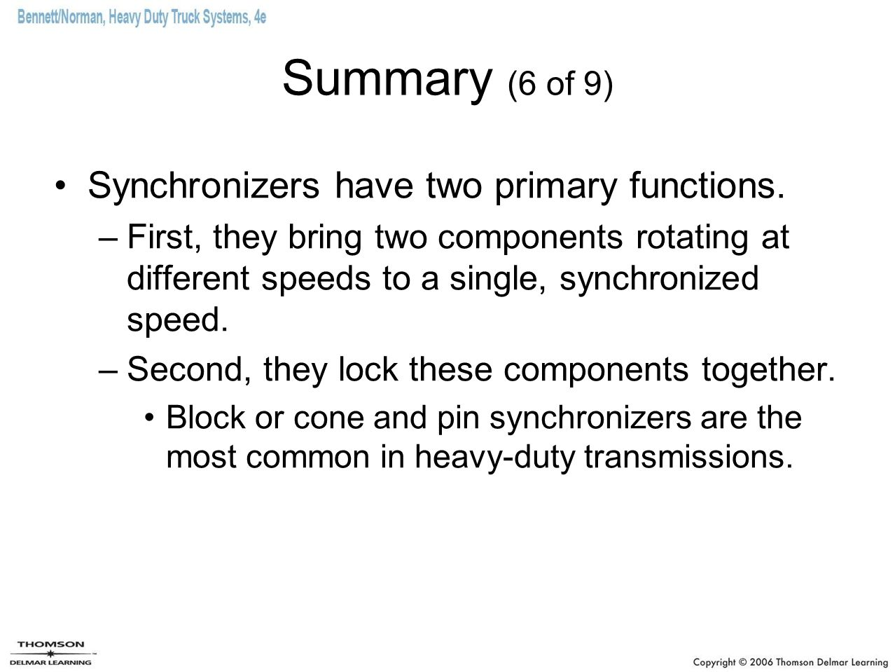 Summary (6 of 9) Synchronizers have two primary functions.