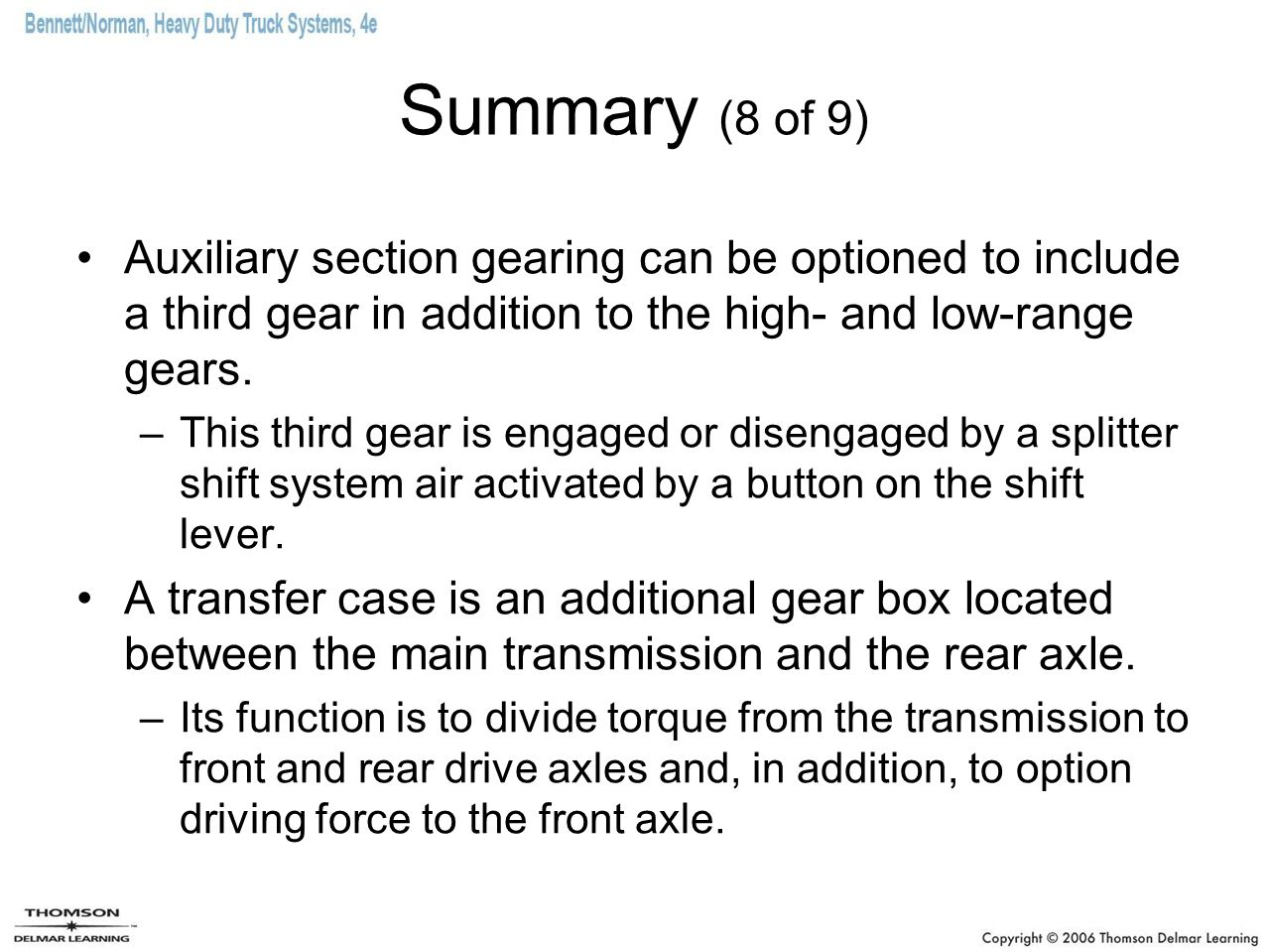 Summary (8 of 9) Auxiliary section gearing can be optioned to include a third gear in addition to the high- and low-range gears.