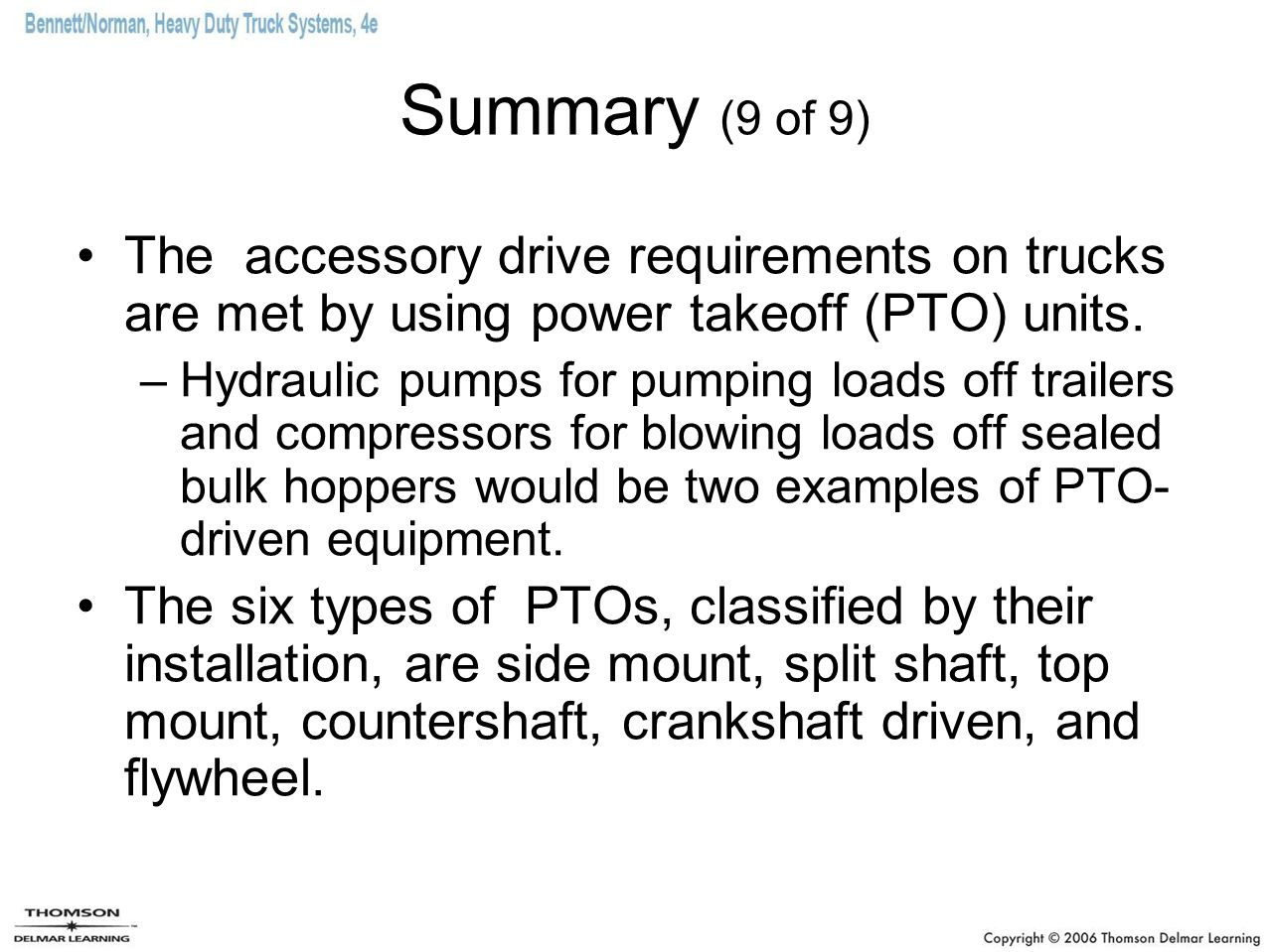 Summary (9 of 9) The accessory drive requirements on trucks are met by using power takeoff (PTO) units.