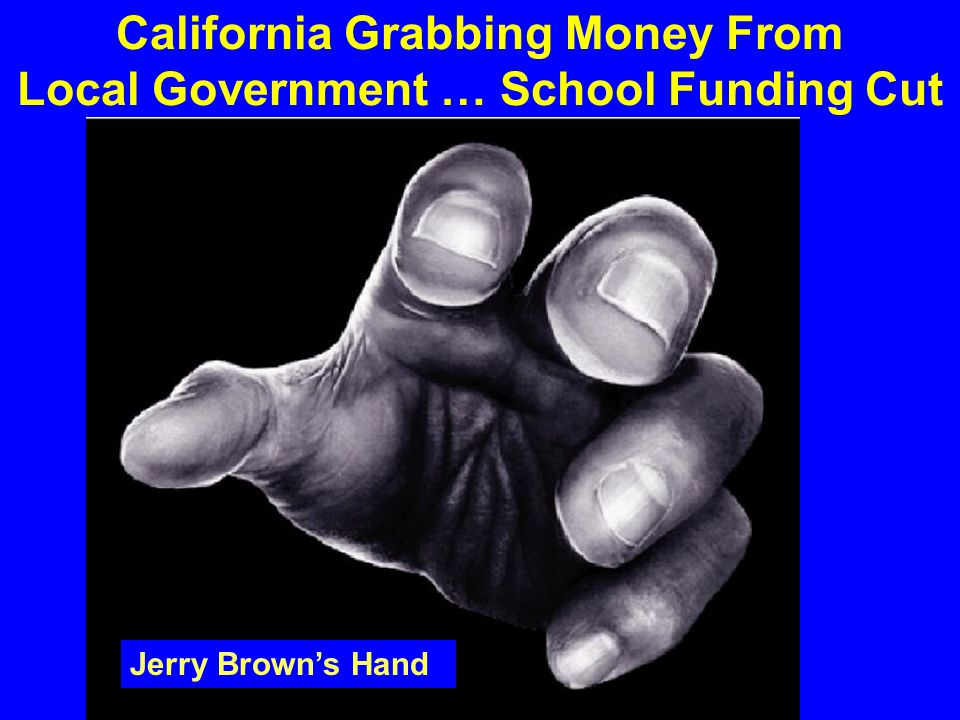 California Grabbing Money From Local Government … School Funding Cut
