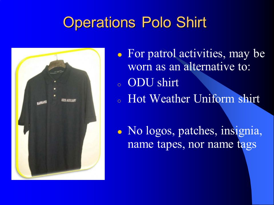 Operations Polo Shirt For patrol activities, may be worn as an alternative to: ODU shirt. Hot Weather Uniform shirt.