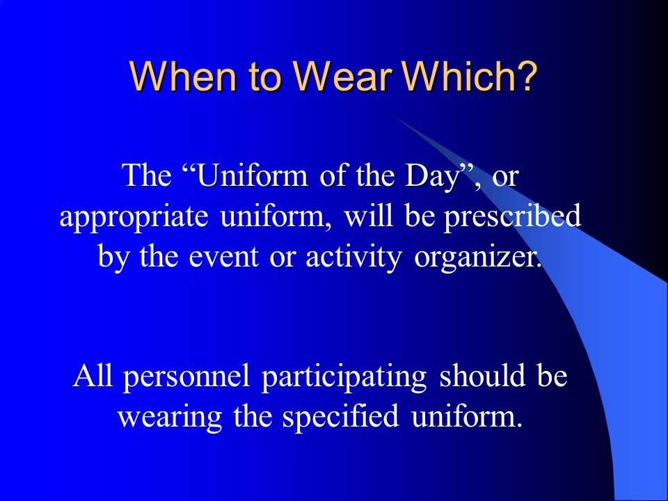 All personnel participating should be wearing the specified uniform.