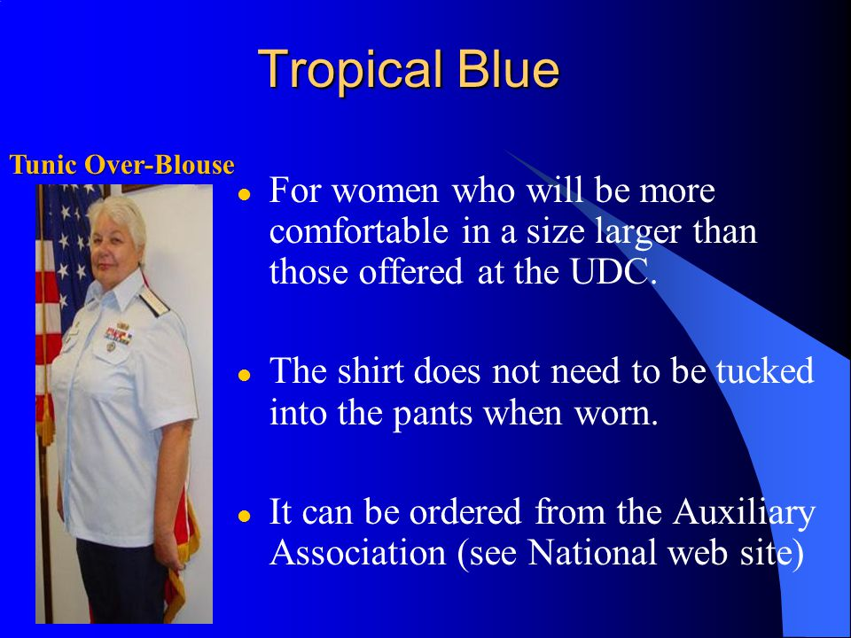 Tropical Blue For women who will be more comfortable in a size larger than those offered at the UDC.