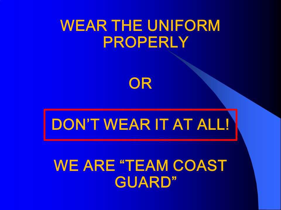 WEAR THE UNIFORM PROPERLY OR DON'T WEAR IT AT ALL