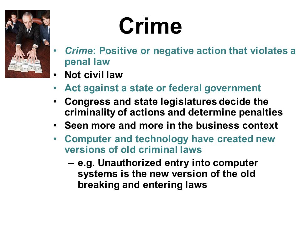 Crime Crime: Positive or negative action that violates a penal law