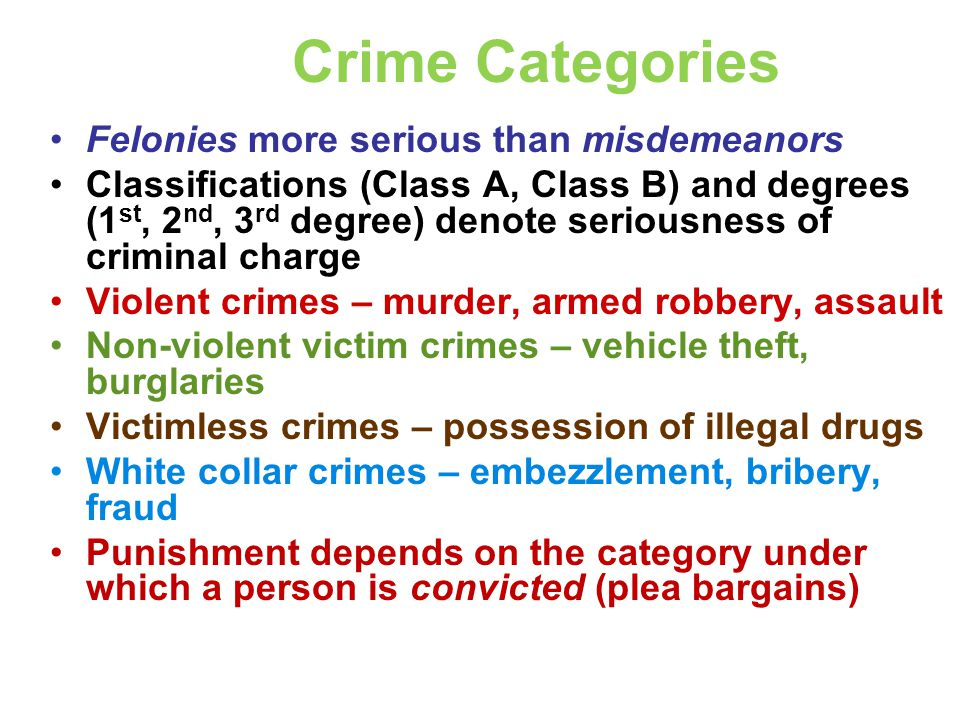 Crime Categories Felonies more serious than misdemeanors