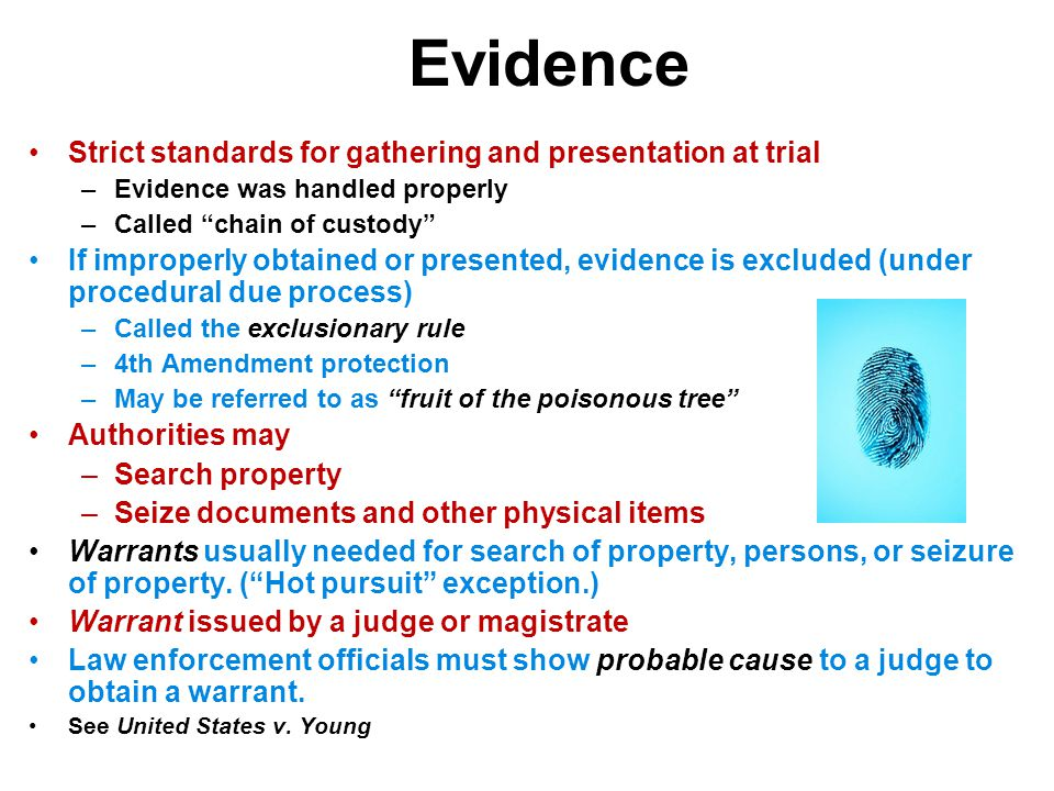 Evidence Strict standards for gathering and presentation at trial