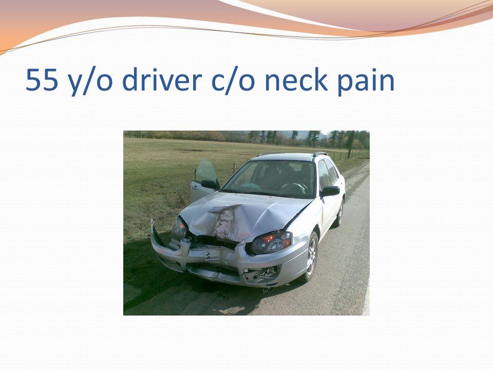 55 y/o driver c/o neck pain
