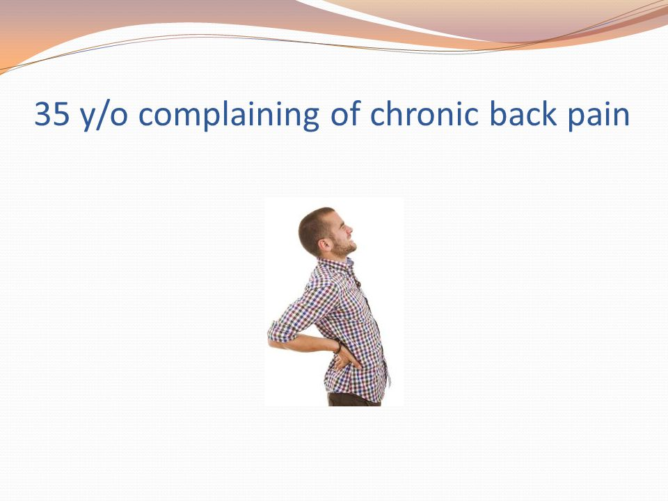 35 y/o complaining of chronic back pain