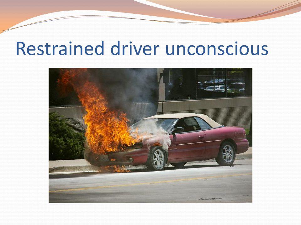Restrained driver unconscious