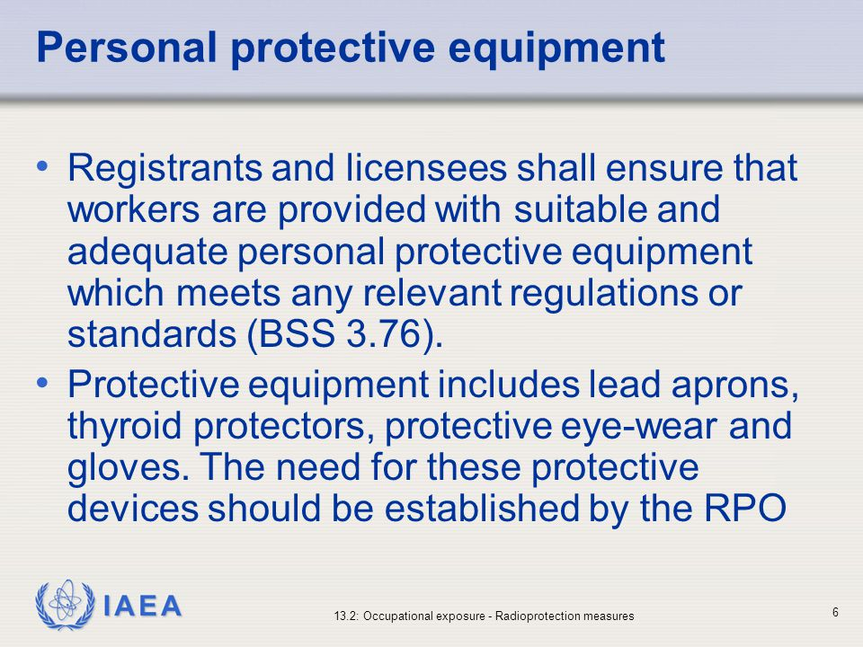 radiation protection personal protective equipment Personal protective equipment radiation other issues: • headgear as this may reduce the integrity of the protection • do not store protective headgear in.