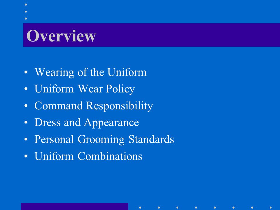 Overview Wearing of the Uniform Uniform Wear Policy