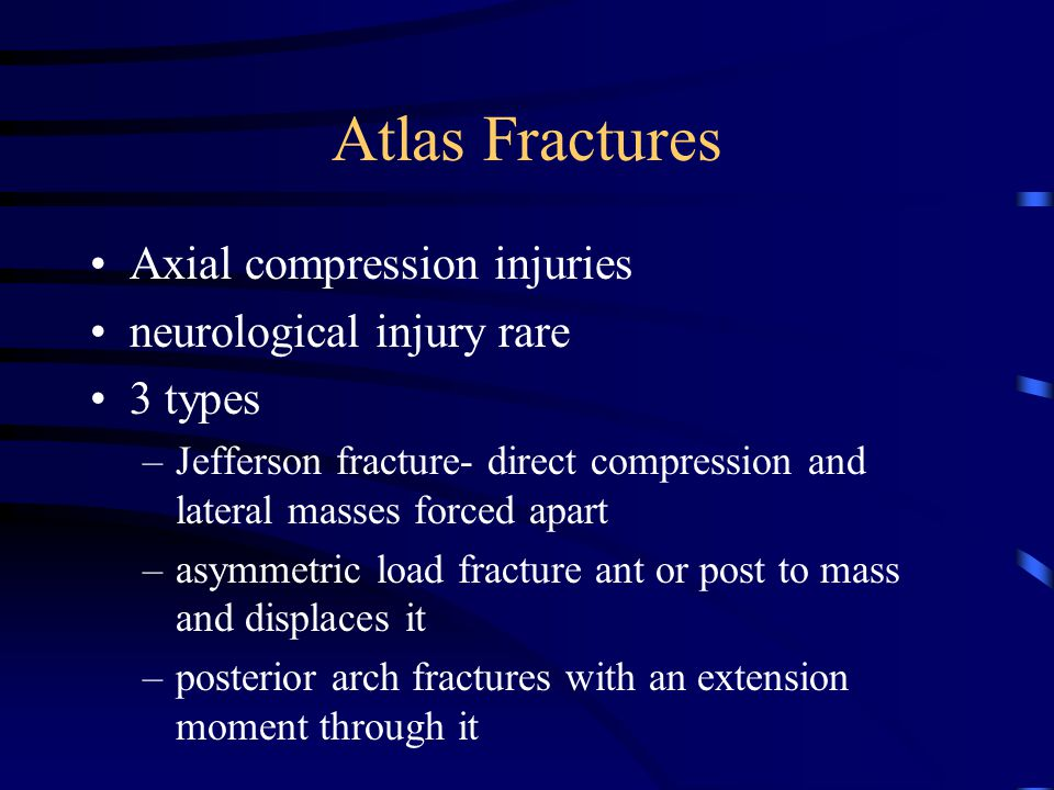 Atlas Fractures Axial compression injuries neurological injury rare