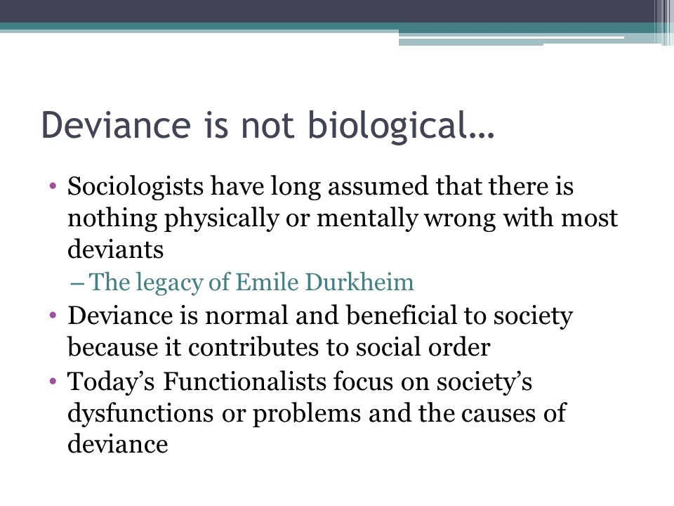 Deviance is not biological…