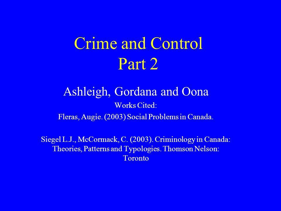 Crime and Control Part 2 Ashleigh, Gordana and Oona Works Cited: