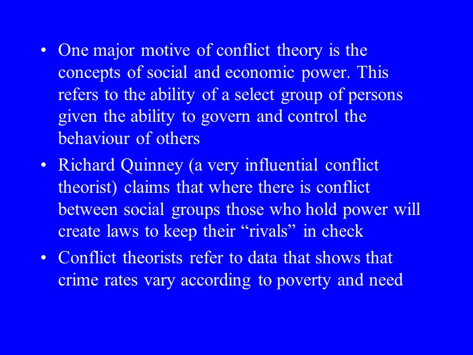 One major motive of conflict theory is the concepts of social and economic power. This refers to the ability of a select group of persons given the ability to govern and control the behaviour of others