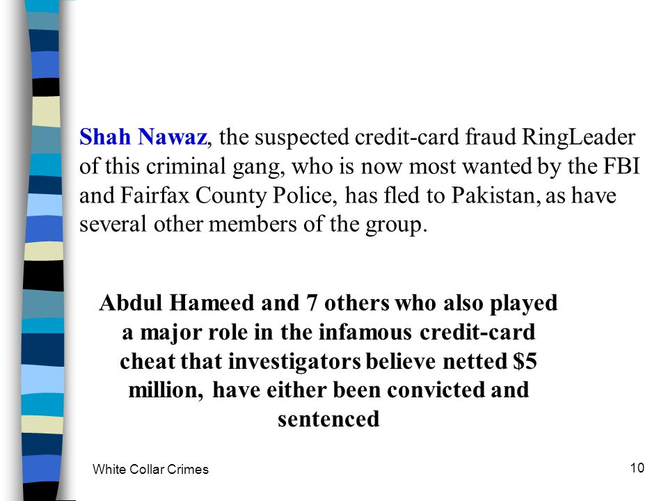 Shah Nawaz, the suspected credit-card fraud RingLeader of this criminal gang, who is now most wanted by the FBI and Fairfax County Police, has fled to Pakistan, as have several other members of the group.