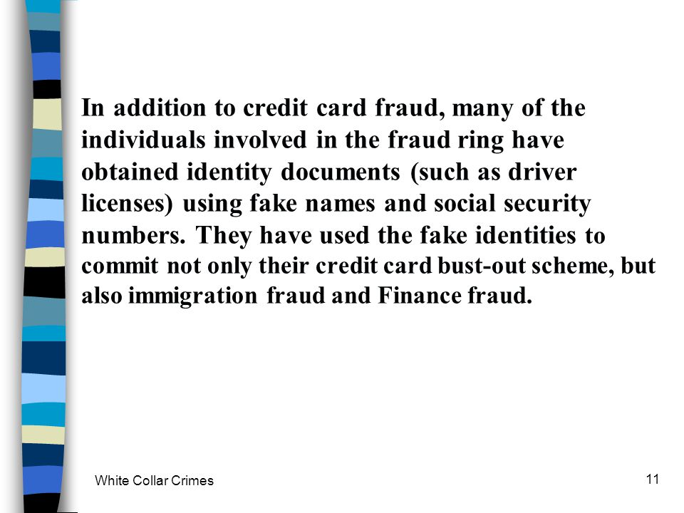In addition to credit card fraud, many of the individuals involved in the fraud ring have obtained identity documents (such as driver licenses) using fake names and social security numbers. They have used the fake identities to commit not only their credit card bust-out scheme, but also immigration fraud and Finance fraud.