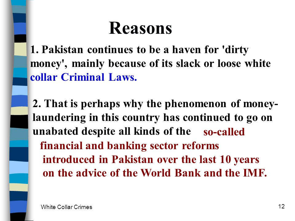 Reasons 1. Pakistan continues to be a haven for dirty money , mainly because of its slack or loose white collar Criminal Laws.