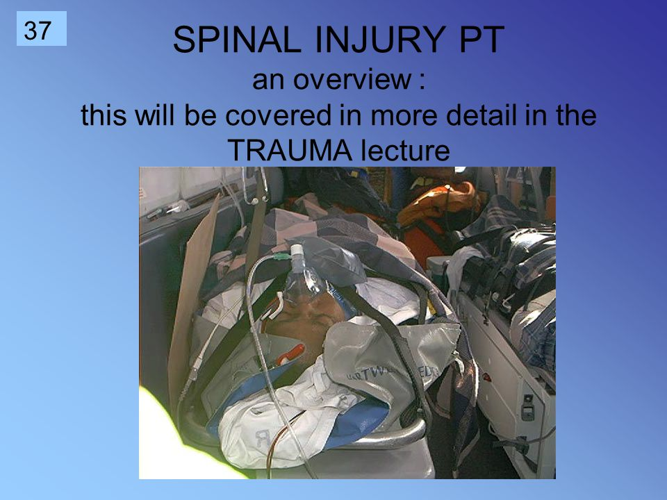 SPINAL INJURY PT an overview : this will be covered in more detail in the TRAUMA lecture