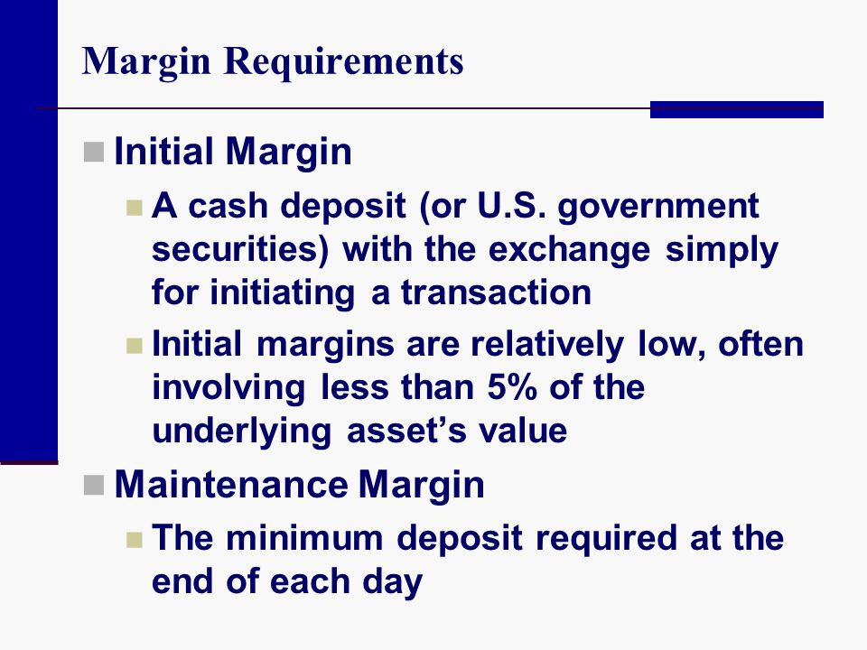 Margin Requirements Initial Margin Maintenance Margin