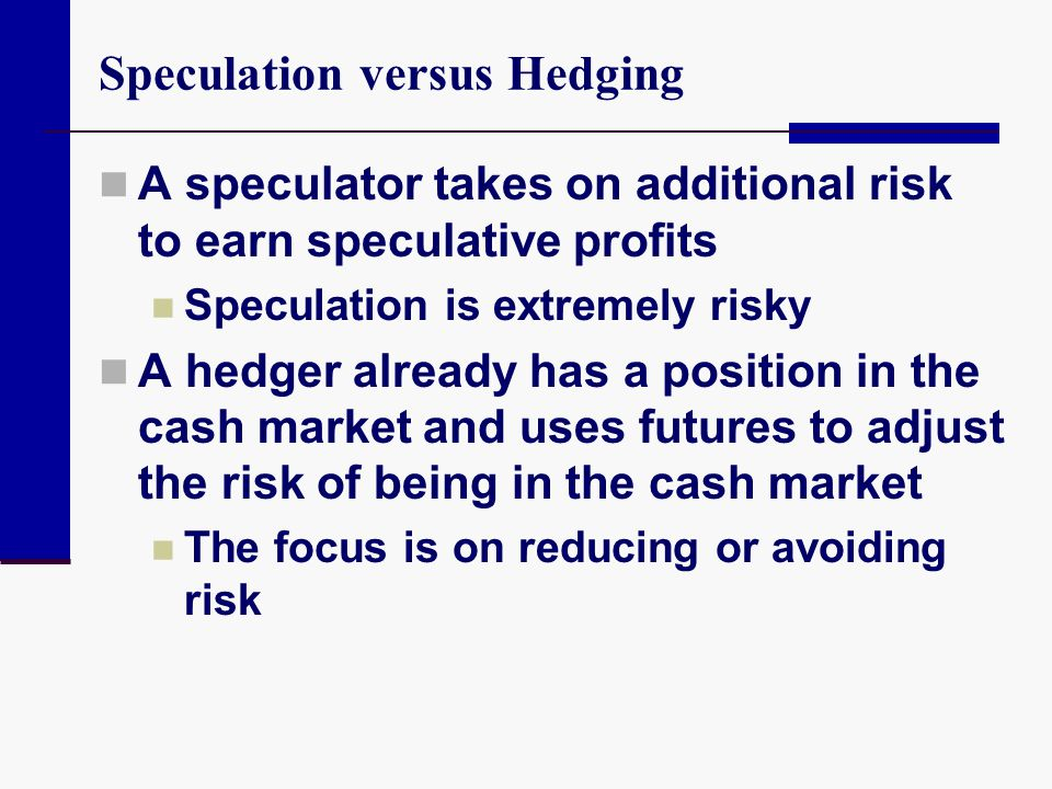 Speculation versus Hedging