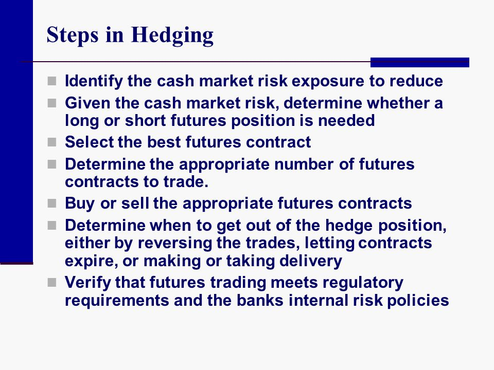 Steps in Hedging Identify the cash market risk exposure to reduce
