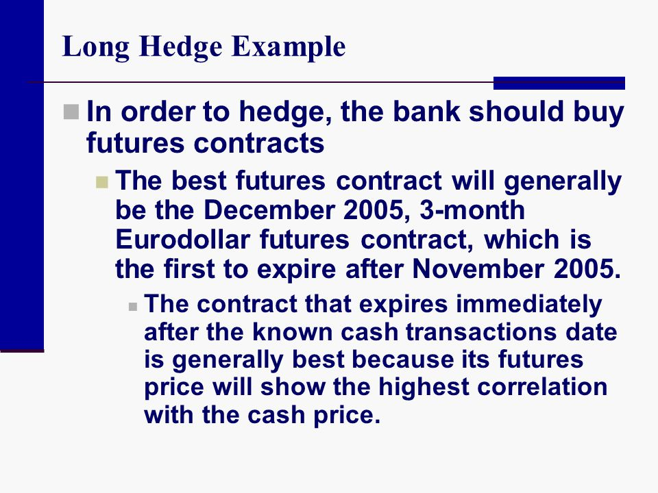 Long Hedge Example In order to hedge, the bank should buy futures contracts.